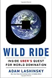 img - for Wild Ride: Inside Uber's Quest for World Domination book / textbook / text book