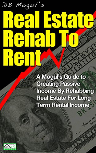Real Estate Rehab to Rent: A Mogul's Guide to