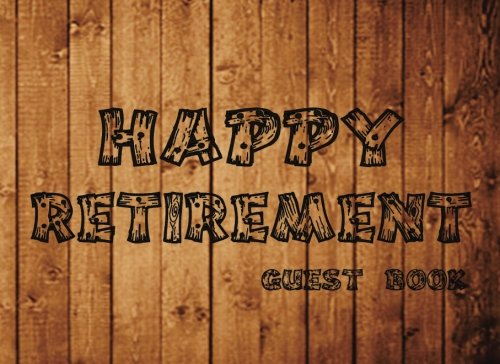 Download Happy Retirement Guest Book: Guest Book, Message Book, Keepsake, Guest Book for Friends & Family.The Perfect Retirement Gift.Two Sections Layout To Or Advice, Wishes, Comments Or Predictions. ebook