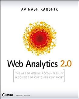 Web Analytics 2.0: The Art of Online Accountability and Science of Customer Centricity por [Kaushik, Avinash]