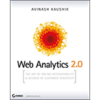 Web Analytics 2.0: The Art of Online Accountability and Science of Customer Centricity