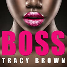 Boss Audiobook by Tracy Brown Narrated by Cami Darian