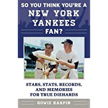 So You Think You're a New York Yankees Fan?: Stars, Stats, Records, and Memories for True Diehards (So You Think You're a Team Fan)