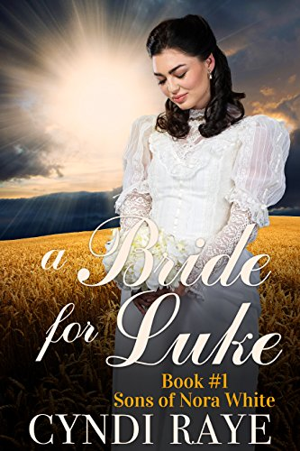 A Bride For Luke - Book #1: Sons of Nora White by [Raye, Cyndi, Nora White, Sons of]