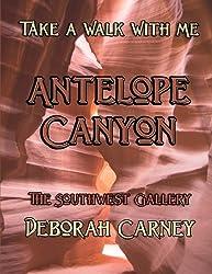 Antelope Canyon:  A Slot Canyon near  Page, Arizona (Take a Walk With Me) (Volume 1)