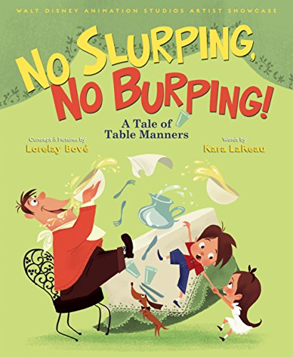 Walt Disney Animation Studios Artist Showcase:  No Slurping, No Burping!: A Tale of Table Manners