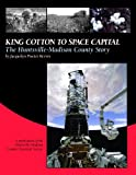 img - for King Cotton to Space Capital: The Huntsville-Madison County Story book / textbook / text book
