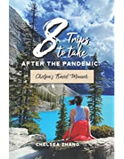 Eight Trips to Take After the Pandemic: Chelsea's Travel Memoir