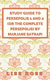 Download Study Guide to Persepolis 1 and 2 (or The Complete Persepolis) by Marjane Satrapi in PDF ePUB Free Online