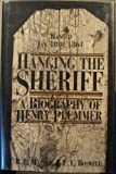 Hanging the Sheriff: A Biography of Henry Plummer (University of Utah Publications in the American West, Vol 21)