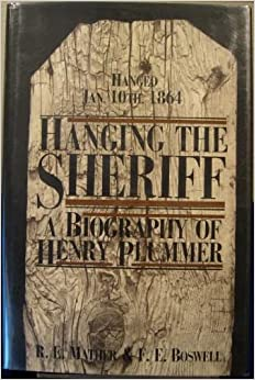Hanging the Sheriff: A Biography of Henry Plummer