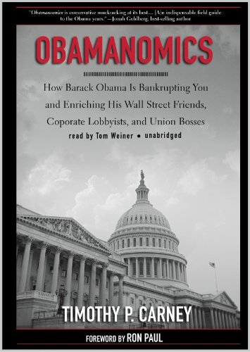 Obamanomics: How Barack Obama Is Bankrupting You and Enriching His Wall Street Friends, Corporate Lobbyists, and Union Bosses (Library Edition) by Blackstone Audio, Inc.