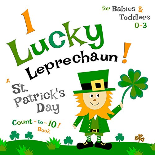1 Lucky Leprechaun! A St. Patrick's Day Count-to-10 Book for Babies & Toddlers 0-3