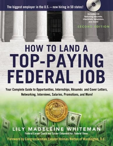 How To Land A Top Paying Federal Job  Your Complete Guide To Opportunities  Internships  Resumes And Cover Letters  Networking  Interviews  Salaries  Promotions  And More