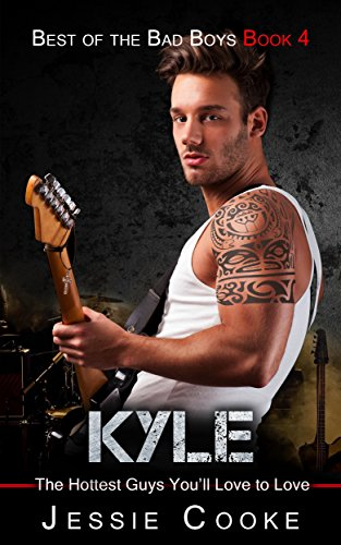 Kyle: The Hottest Guys You'll Love to Love (Best of the Bad Boys Book 4)