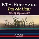 Das öde Haus - Eine Spukgeschichte | E. T. A. Hoffmann