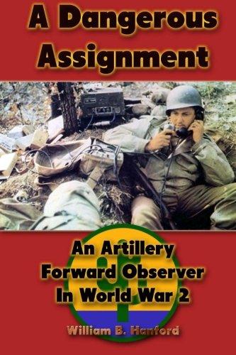 A Dangerous Assignment: An Artillery Forward Observer In World War - Wwii Artillery