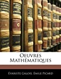 Oeuvres Mathématiques, Evariste Galois and Emile Picard, 1141452855