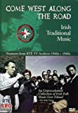 Come West Along the Road: Irish Traditional Music - Treasures from RTE TV Archives, 1960's - 1980's