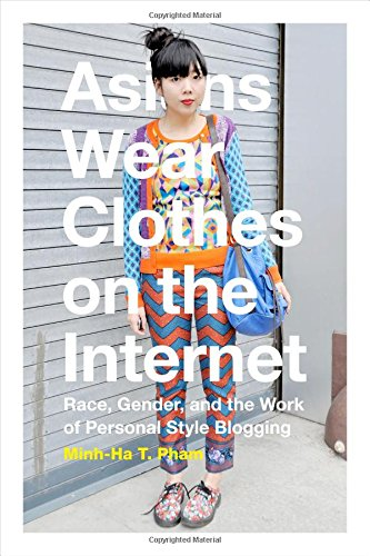 Image of Asians Wear Clothes on the Internet: Race, Gender, and the Work of Personal Style Blogging