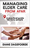 Managing Elder Care from Afar: A Practical Guide for Busy People