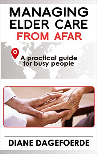 Managing Elder Care from Afar: A Practical Guide for Busy People by [Dagefoerde, Diane]