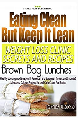Weight Loss: Clinic Secrets and Recipes - Eating Clean But Keep It Lean - Brown Bag Lunches: Real Weight Loss Clinic Programme from 5 London Weight Loss ... -Eating Clean But Keep It Lean Book 3)