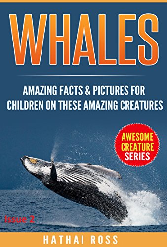 (Whales: Amazing Facts & Pictures for Children on These Amazing Creatures (Awesome Creature Series))