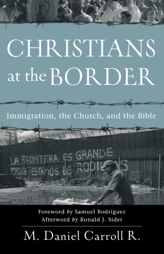 Christians at the Border: Immigration, the Church, and the Bible ()
