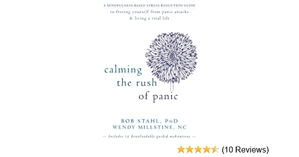 Amazon.com: Calming the Rush of Panic: A Mindfulness-Based Stress Reduction Guide to Freeing Yourself from Panic Attacks and Living a Vital eBook: Bob Stahl ...