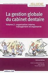La gestion globale du cabinet dentaire : Tome 2, Organisation interne, management et ergonomie