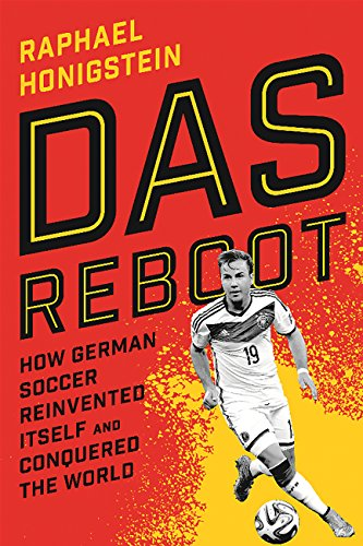 Das Reboot: How German Soccer Reinvented Itself and Conquered the World ()