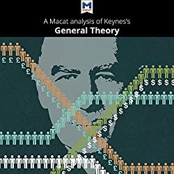 A Macat Analysis of John Maynard Keynes's The General Theory of Employment, Interest and Money