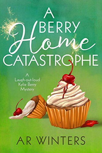 A Berry Home Catastrophe: A Humorous Cozy Mystery (Kylie Berry Mysteries Book 5) by [Winters, A.R.]