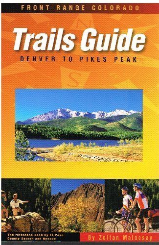 Trails Guide to Front Range Colorado: Denver to Pikes Peak (Hiking Pikes Peak)