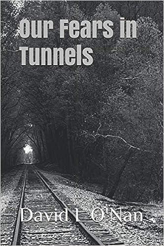 Our Fears in Tunnels: O'Nan, David L: 9781731120526: Amazon.com: Books