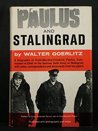 paulus-and-stalingrad-a-life-of-field-marshall-friedrich-paulus-with-notes-correspondence-and-docume
