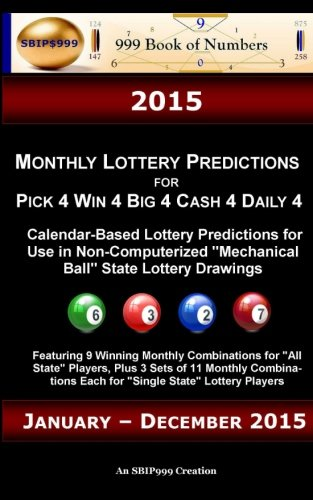 Download 2015 Monthly Lottery Predictions for Pick 4 Win 4 Big 4 Cash 4 Daily 4: Calendar-Based Lottery Predictions for Use in Non-Computerized Mechanical Ball State Lottery Drawings PDF