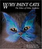 why cats paint - Why Paint Cats: The Ethics of Feline Aesthetics by Silver, Burton, Busch, Heather(September 1, 2006) Hardcover