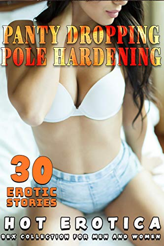PANTY DROPPING & POLE HARDENING (30 HOT EROTICA SEX STORIES FOR MEN AND WOMEN ADULT EROTIC COLLECTION)  (English Edit