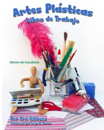 Artes Plasticas - Libro de Trabajo - Edicion del Estudiante: Cuaderno de apoyo para Pintura, Dibujo y Escultura (The Art Student's Workbook: Student Edition) (Spanish Edition) [Eric Gibbons - Diego Norris] (Tapa Blanda)