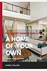 The Property Insider's Guide to A Home of Your Own: When, Which & How Kindle Edition