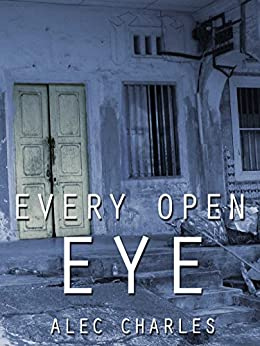 Every Open Eye (Our Shadows will Remain Book 3) by [Charles, Alec]