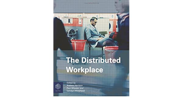the distributed workplace harrison andrew wheeler paul whitehead carolyn