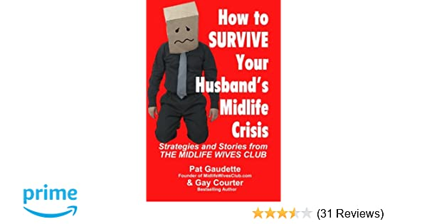 How to Survive Your Husband's Midlife Crisis: Strategies and Stories