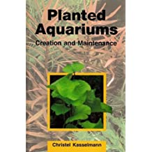 Planted Aquariums: Creation and Maintenance Hardcover July 12, 2005