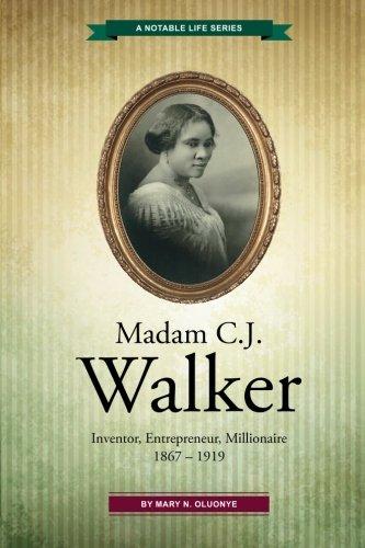 Madam C.J. Walker: Inventor, Entrepreneur, Millionaire (A Notable Life Series) (Volume 1)
