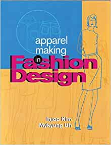 Apparel Making In Fashion Design Uh Mykyung Kim Injoo 9781563672163 Amazon Com Books