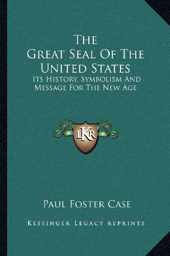 The Great Seal Of The United States: Its History, Symbolism And Message For The New ()