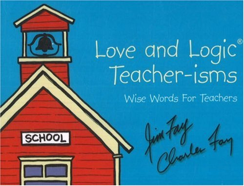 Love and Logic Teacher-isms: Wise Words For Teachers